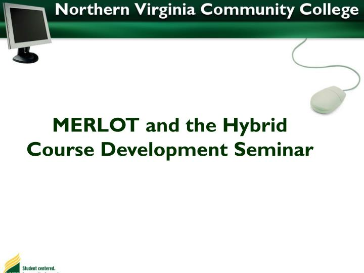 MERLOT and the Hybrid Course Development Seminar