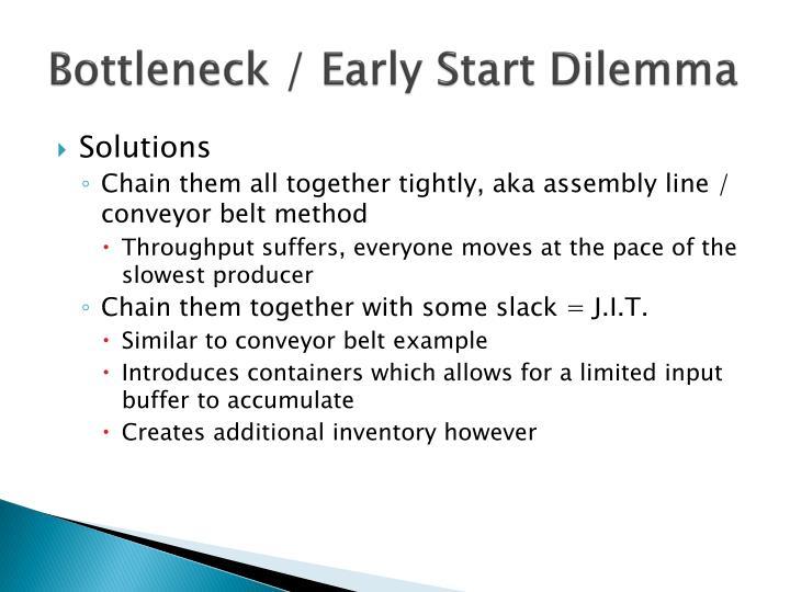 Bottleneck / Early Start Dilemma