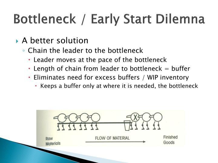 Bottleneck / Early Start Dilemna