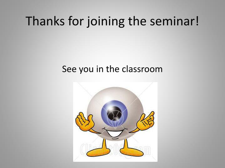 Thanks for joining the seminar!