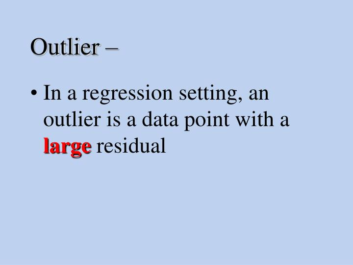 In a regression setting, an outlier is a data point with a