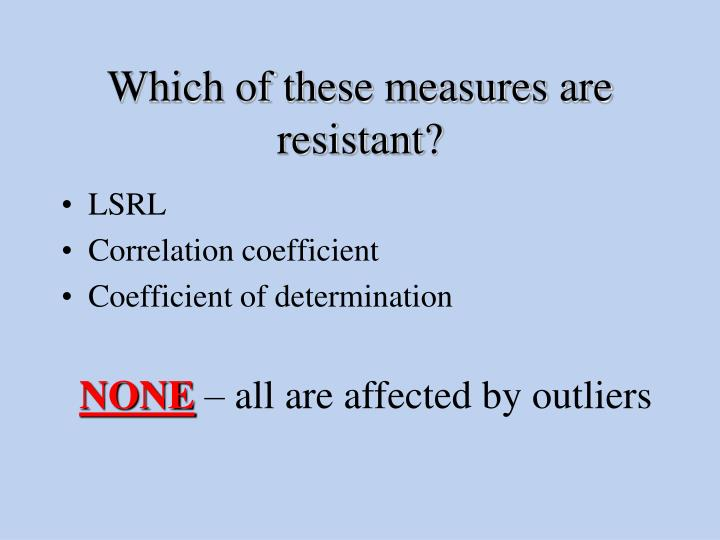 Which of these measures are resistant?