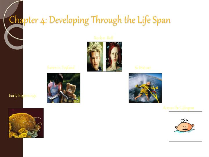 Chapter 4 developing through the life span