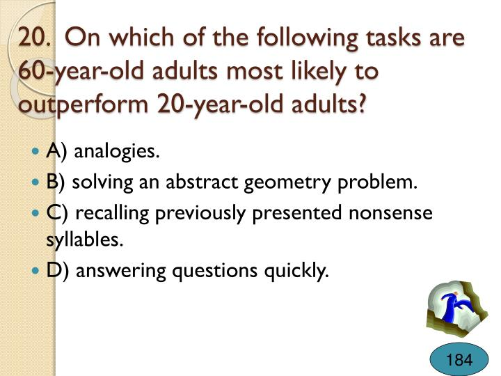 20.  On which of the following tasks are 60-year-old adults most likely to outperform 20-year-old adults?