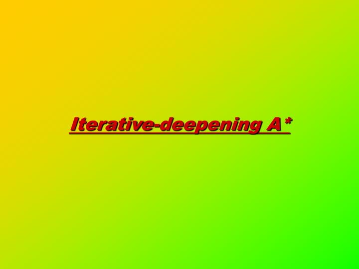 Iterative deepening a