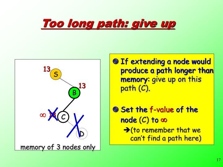 If extending a node would produce a path longer than memory: