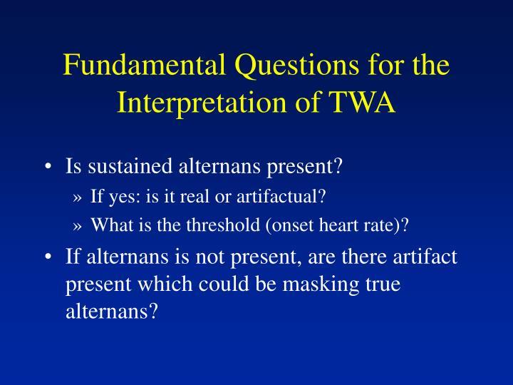 Fundamental Questions for the Interpretation of TWA
