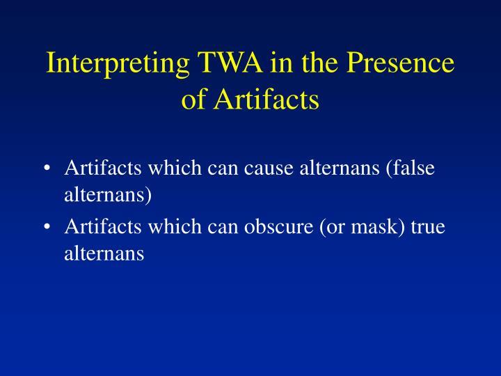 Interpreting TWA in the Presence of Artifacts