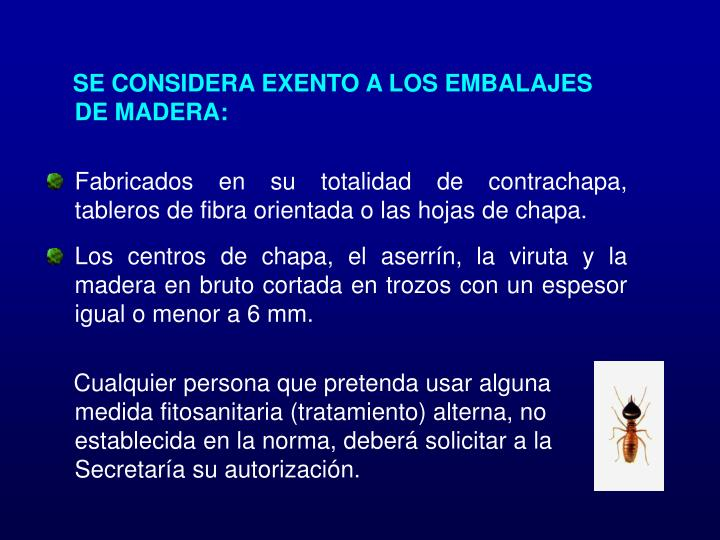 SE CONSIDERA EXENTO A LOS EMBALAJES DE MADERA: