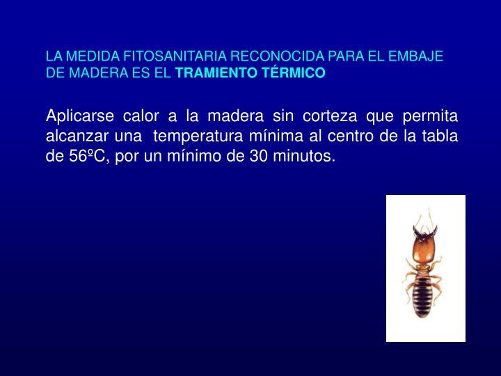 LA MEDIDA FITOSANITARIA RECONOCIDA PARA EL EMBAJE DE MADERA ES EL