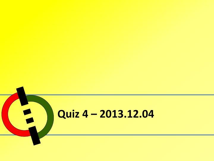 Quiz 4 – 2013.12.04