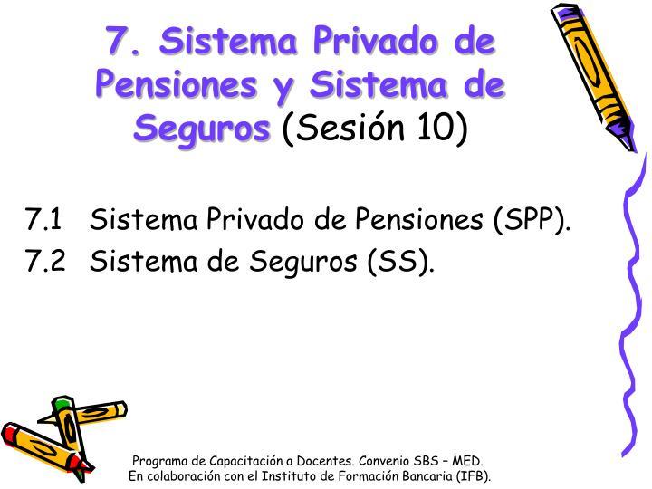 7. Sistema Privado de Pensiones y Sistema de Seguros