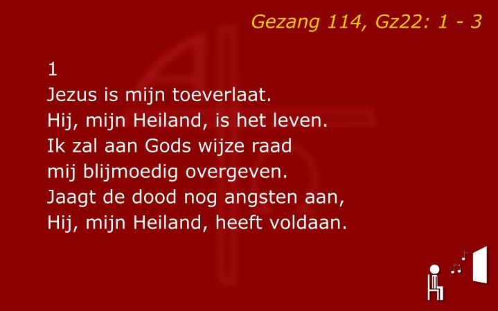 Gezang 114, Gz22: 1 - 3