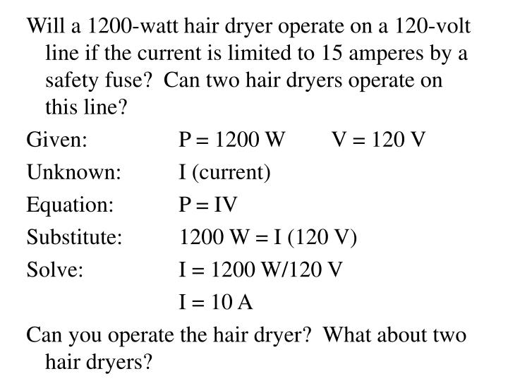 Will a 1200-watt hair dryer operate on a 120-volt line if the current is limited to 15 amperes by a safety fuse?  Can two hair dryers operate on this line?