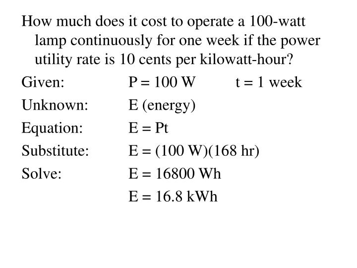 How much does it cost to operate a 100-watt lamp continuously for one week if the power utility rate is 10 cents per kilowatt-hour?