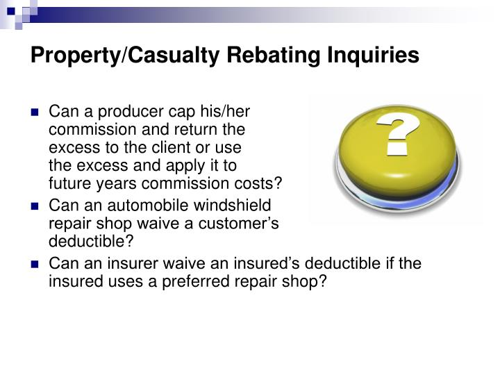 Property/Casualty Rebating Inquiries