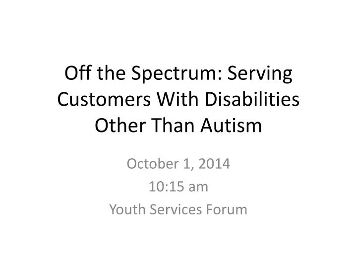 off the spectrum serving customers with disabilities other than autism