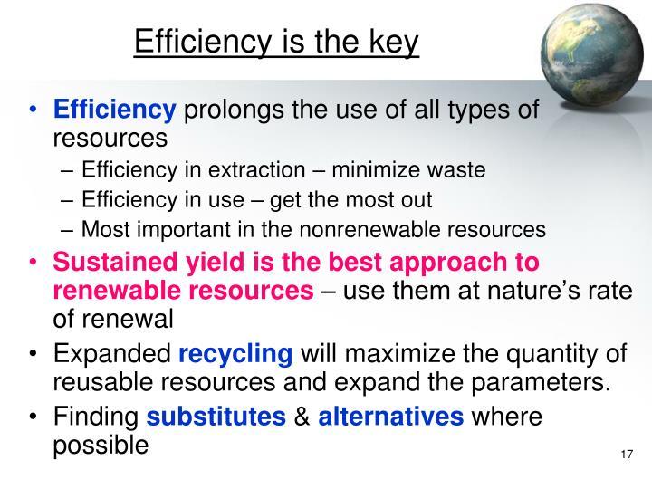 Efficiency is the key