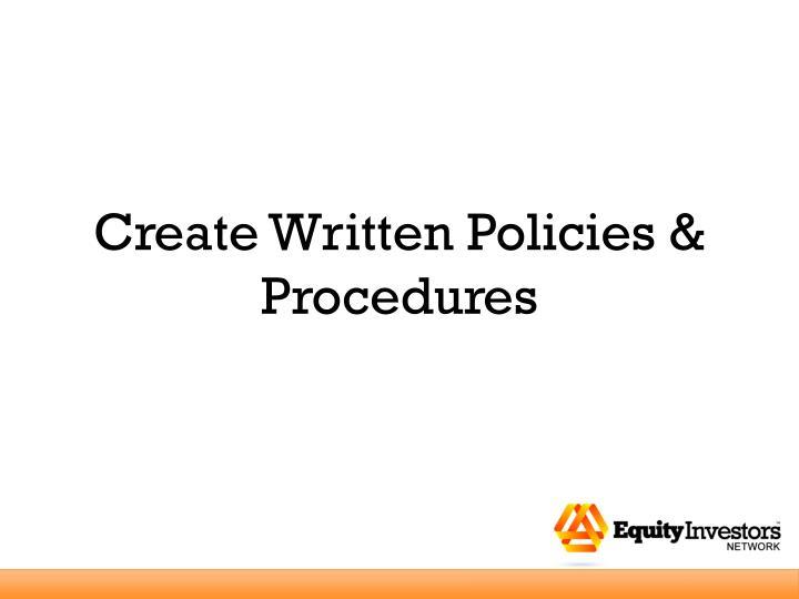 Create Written Policies & Procedures