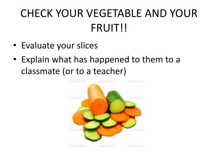 CHECK YOUR VEGETABLE AND YOUR FRUIT!!