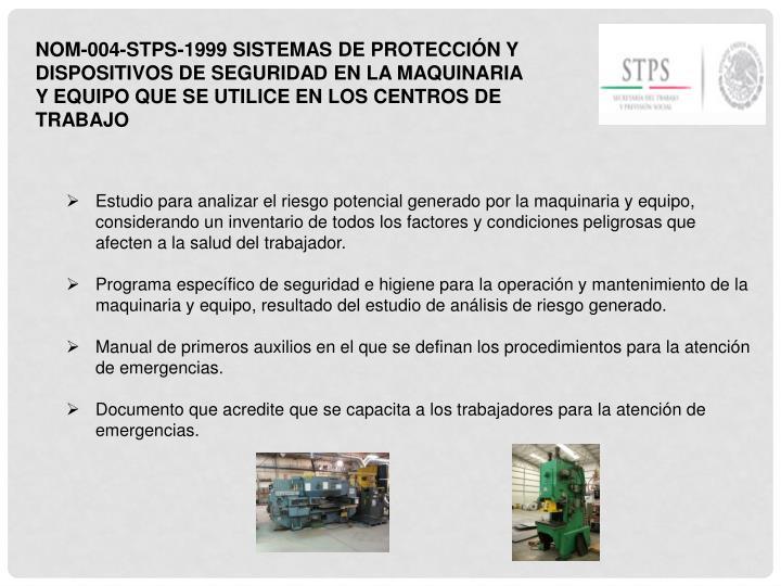 NOM-004-STPS-1999 SISTEMAS DE PROTECCIÓN Y DISPOSITIVOS DE SEGURIDAD EN LA MAQUINARIA Y EQUIPO QUE SE UTILICE EN LOS CENTROS DE TRABAJO