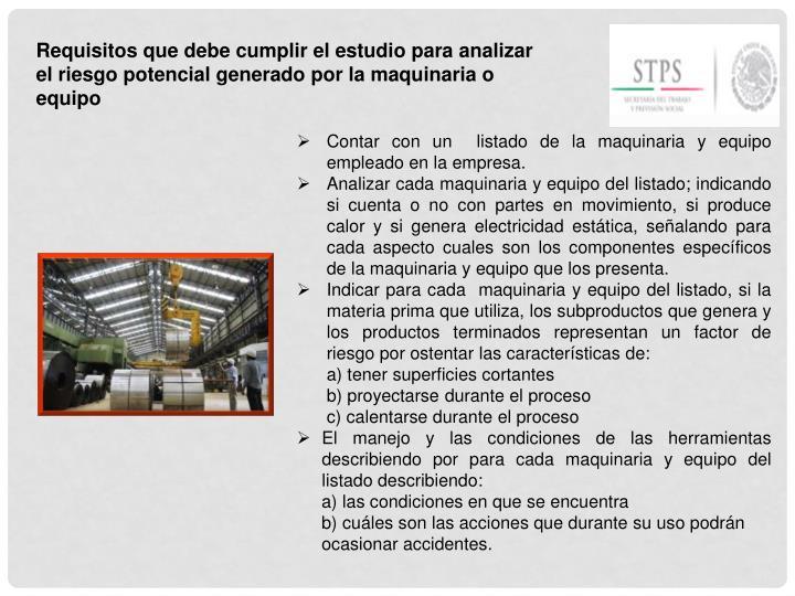 Requisitos que debe cumplir el estudio para analizar el riesgo potencial generado por la maquinaria o equipo