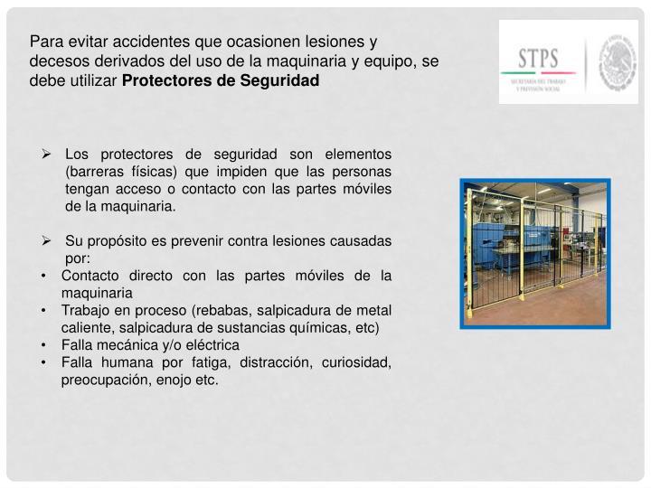Para evitar accidentes que ocasionen lesiones y decesos derivados del uso de la maquinaria y equipo, se debe utilizar
