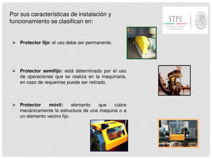 Por sus características de instalación y funcionamiento se clasifican en: