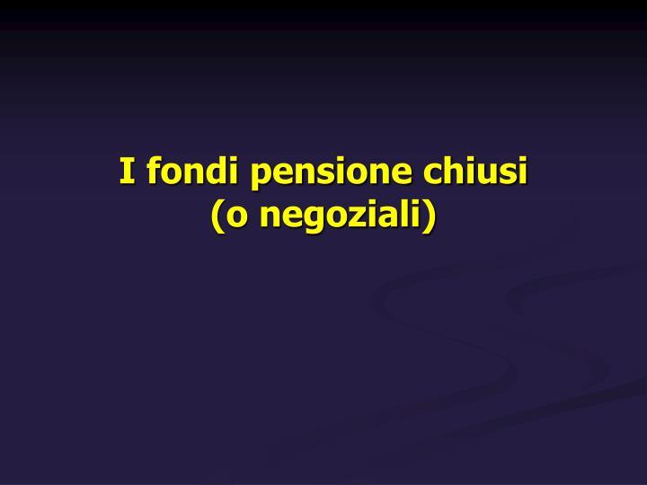 I fondi pensione chiusi