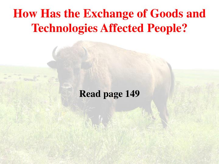 How has the exchange of goods and technologies affected people