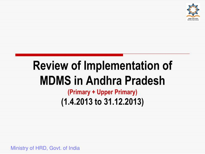 Review of implementation of mdms in andhra pradesh primary upper primary 1 4 2013 to 31 12 2013