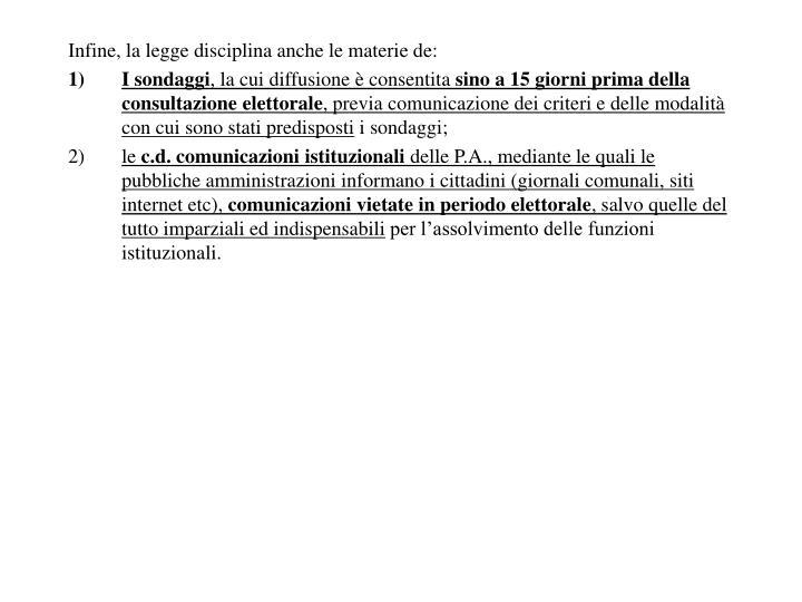 Infine, la legge disciplina anche le materie de: