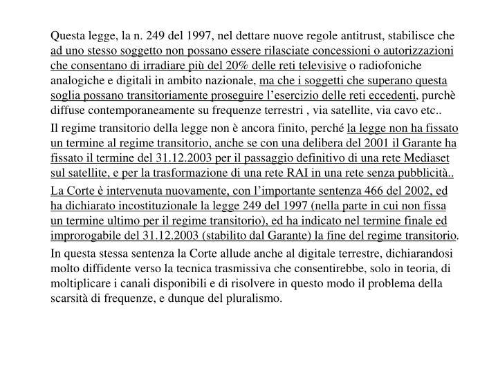 Questa legge, la n. 249 del 1997, nel dettare nuove regole antitrust, stabilisce che