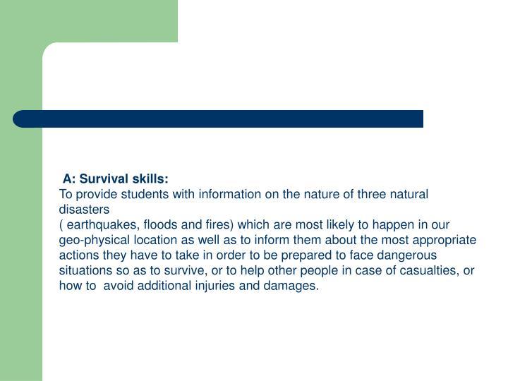 A: Survival skills: