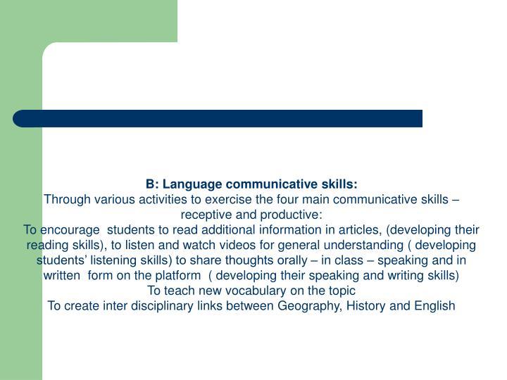 B: Language communicative skills:
