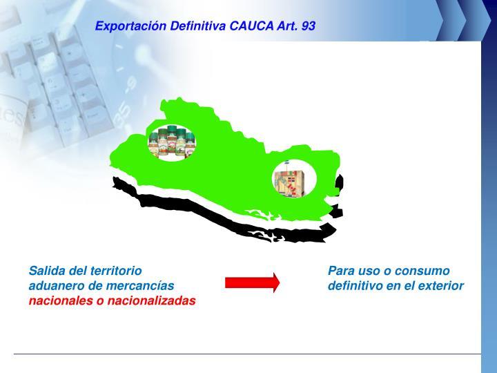 Exportación Definitiva CAUCA Art. 93