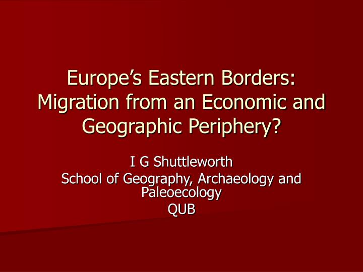 Europe's Eastern Borders: Migration from an Economic and Geographic Periphery?