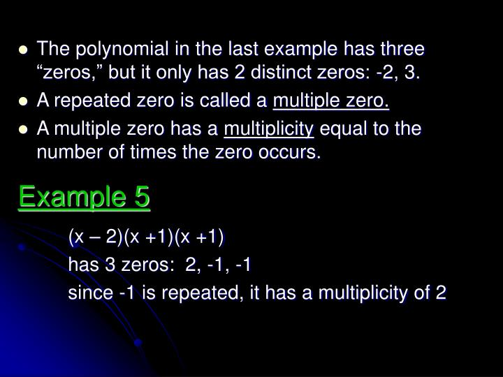 "The polynomial in the last example has three ""zeros,"" but it only has 2 distinct zeros: -2, 3."