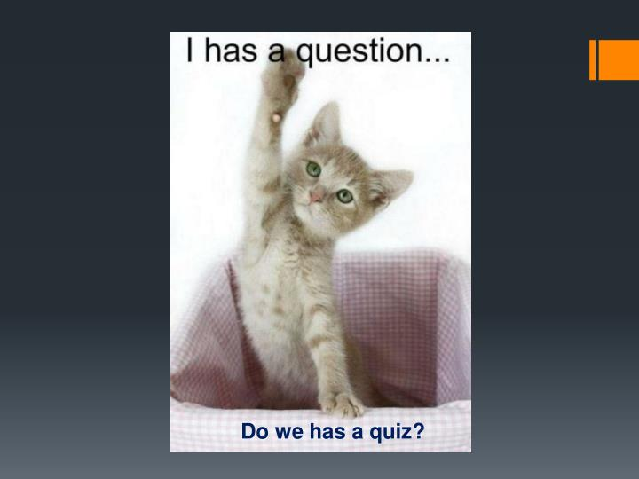 Do we has a quiz?