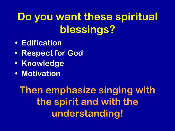 Do you want these spiritual blessings?