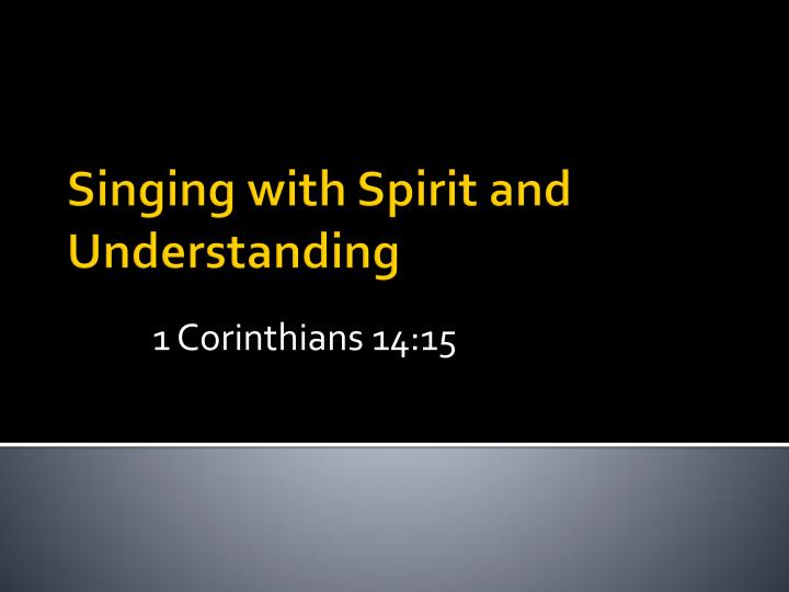 Singing with Spirit and Understanding