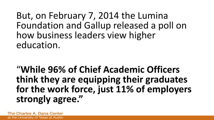 But, on February 7, 2014 the Lumina Foundation and Gallup released a poll on how business leaders view higher education.