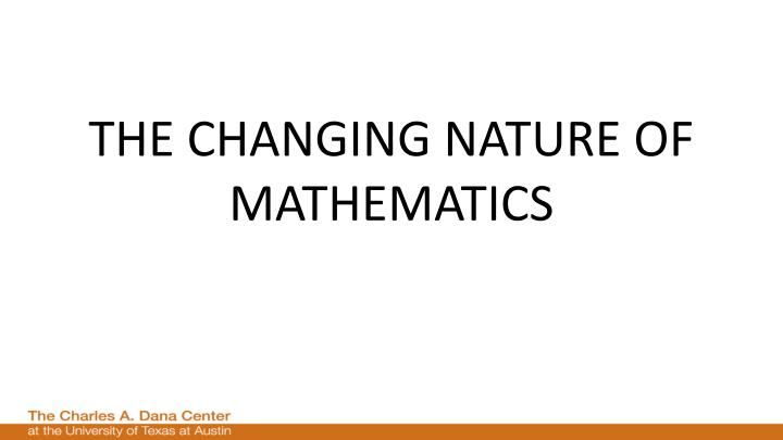 THE CHANGING NATURE OF MATHEMATICS