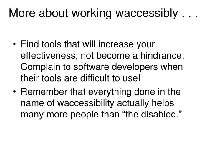 More about working waccessibly . . .