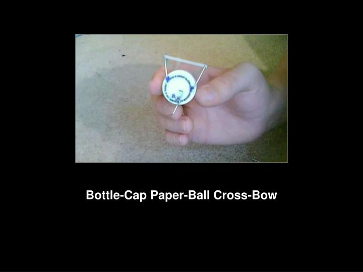 Bottle-Cap Paper-Ball Cross-Bow