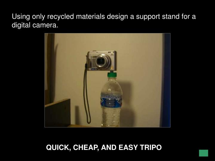 Using only recycled materials design a support stand for a digital camera.