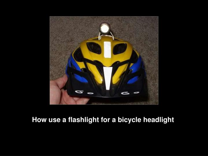 How use a flashlight for a bicycle headlight