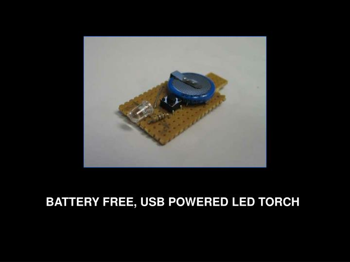 BATTERY FREE, USB POWERED LED TORCH