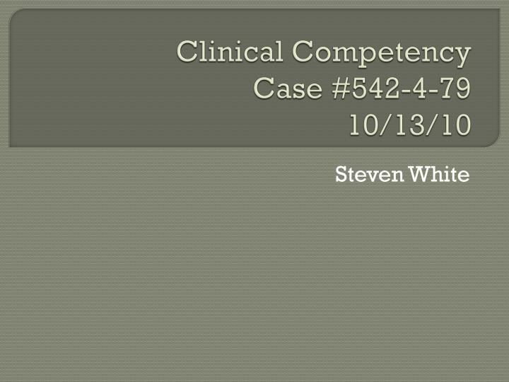 Clinical competency case 542 4 79 10 13 10