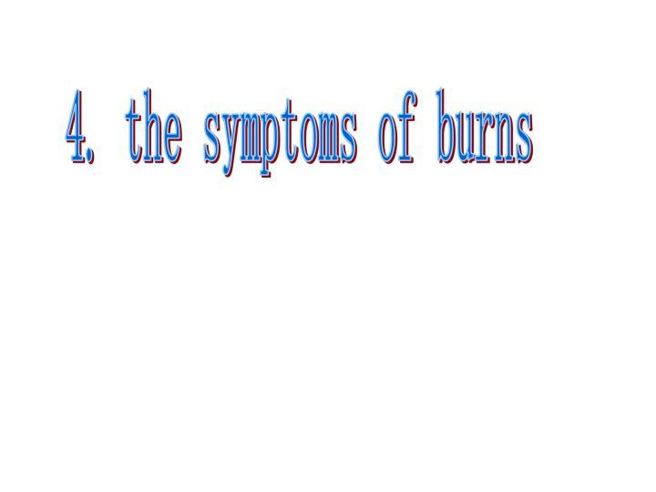 4. the symptoms of burns
